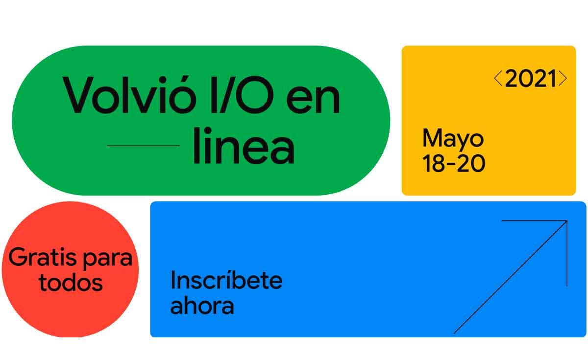 Google I/O 2021: online, gratuito y entre el 18 y el 20 de mayo